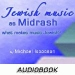 Jewish Music as Midrash: What Makes Music Jewish? (Audiobook)